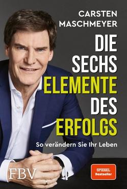 Die sechs Elemente des Erfolgs von Maschmeyer,  Carsten