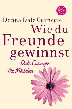 Wie du Freunde gewinnst. Dale Carnegie für Mädchen von Becker,  Astrid, Carnegie,  Donna Dale, Kappel,  Marion