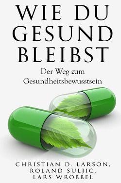 Wie du gesund bleibst von Larson,  Christian D., Suljic,  Roland, Wrobbel,  Lars
