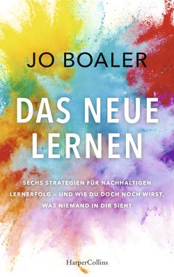 Wie du wirst, was du sein willst – Die neue Wissenschaft des Lernens von Boaler,  Jo, Michel,  Matthias, Neubauer,  Jürgen