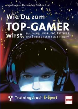 Wie Du zum TOP-GAMER wirst. von Froboese,  Ingo, Grieben (Hrsg.),  Christopher