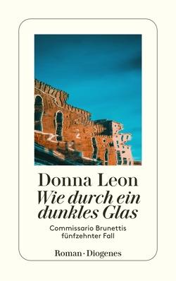 Wie durch ein dunkles Glas von Leon,  Donna, Seibicke,  Christa E.