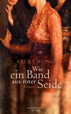 Wie ein Band aus roter Seide von Schwenk,  Sabine, Wong,  Cecily