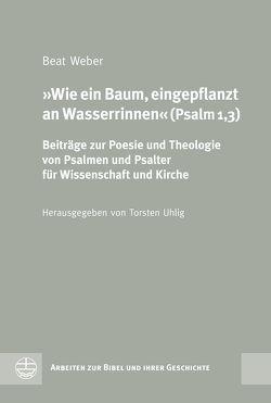 Wie ein Baum, eingepflanzt an Wasserrinnen (Psalm 1,3) von Weber,  Beat