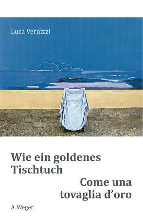 Wie ein goldenes Tischtuch / Come una tovaglia d`oro von Lubomirski,  Karl, Vernizzi,  Luca