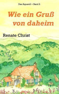 Wie ein Gruß von daheim von Christ,  Renate