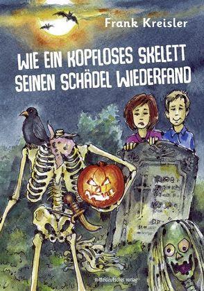 Wie ein kopfloses Skelett seinen Schädel wiederfand von Fichtner,  Ralf Alex, Kreisler,  Frank