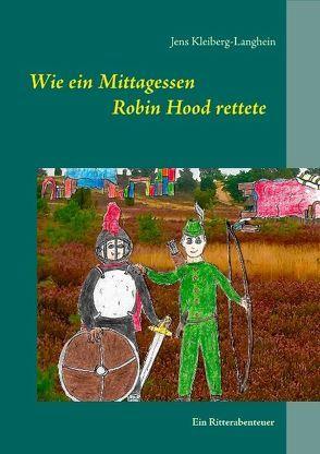 Wie ein Mittagessen Robin Hood rettete von Jens Kleiberg-Langhein's Tunichtgut-Wortundbildschmiede, Kleiberg-Langhein,  Jens