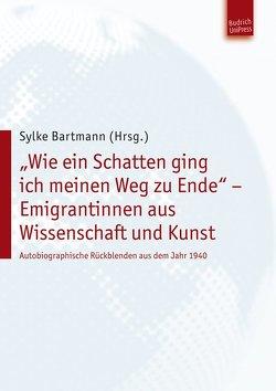 """""""Wie ein Schatten ging ich meinen Weg zu Ende"""" – Emigrantinnen aus Wissenschaft und Kunst von Bartmann,  Sylke"""