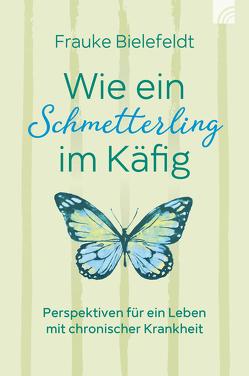 Wie ein Schmetterling im Käfig von Bielefeldt,  Frauke