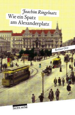 Wie ein Spatz am Alexanderplatz von Ringelnatz,  Joachim