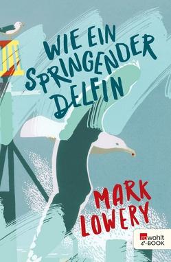 Wie ein springender Delfin von Gutzschhahn,  Uwe-Michael, Lowery,  Mark