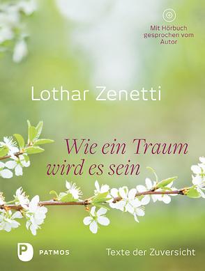 Wie ein Traum wird es sein von Zenetti,  Lothar