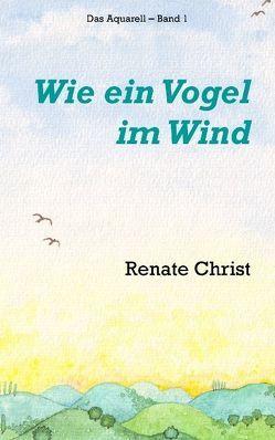 Wie ein Vogel im Wind von Christ,  Renate