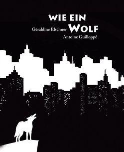 Wie ein Wolf von Elschner,  Géraldine, Guilloppé,  Antoine