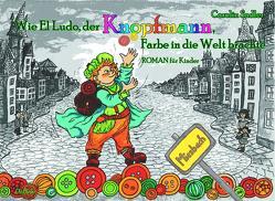 Wie El Ludo, der Knopfmann, Farbe in die Welt brachte – ROMAN für Kinder von Sadler,  Carolin