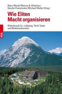 Wie Eliten Macht organisieren von Klöckner,  Marcus B., Pommrenke,  Sascha, Walter,  Michael, Wendt,  Björn