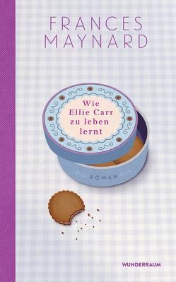 Wie Ellie Carr zu leben lernt von Bezzenberger,  Marie-Luise, Maynard,  Frances