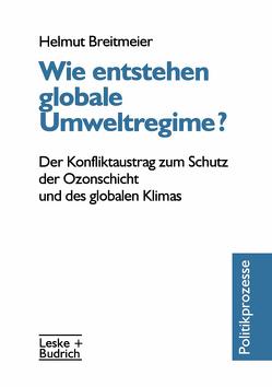 Wie entstehen globale Umweltregime? von Breitmeier,  Helmut