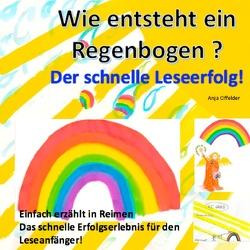 Wie entsteht ein Regenbogen? von Offelder,  Anja