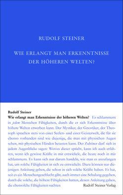Wie erlangt man Erkenntnisse der höheren Welten? von Rudolf Steiner Nachlassverwaltung, Steiner,  Rudolf