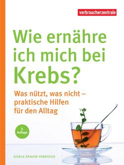 Wie ernähre ich mich bei Krebs? von Krause-Fabricius,  Gisela, NRW,  Verbraucherzentrale