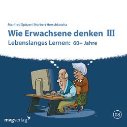 Wie Erwachsene denken III: 60 plus Jahre von Herschkowitz,  Norbert, Spitzer,  Manfred