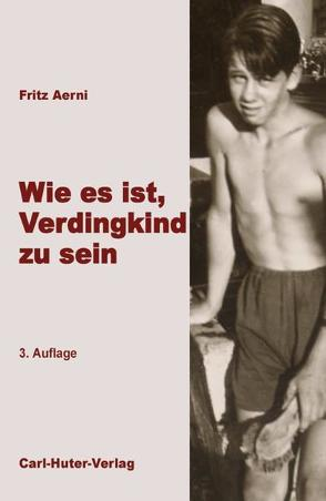 Wie es ist, Verdingkind zu sein von Aerni,  Fritz