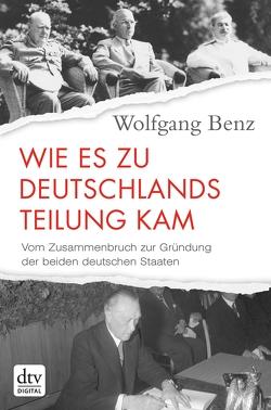 Wie es zu Deutschlands Teilung kam von Benz,  Wolfgang