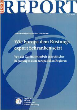 Wie Europa dem Rüstungsexport Schranken setzt von Dembinski,  Matthias, Schumacher,  Barbara