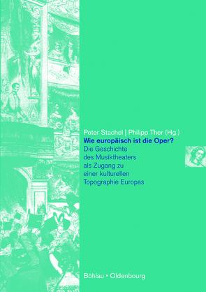 Wie europäisch ist die Oper? von Stachel,  Peter, Ther,  Philipp
