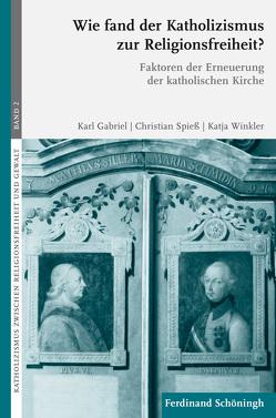 Wie fand der Katholizismus zur Religionsfreiheit? von Gabriel,  Karl, Spiess,  Christian, Winkler,  Katja