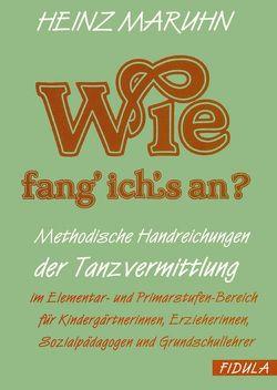 Wie fang ich's an? von Maruhn,  Heinz