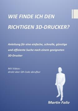 WIE FINDE ICH DEN RICHTIGEN 3D-DRUCKER? von Folie,  Martin