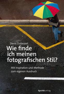 Wie finde ich meinen fotografischen Stil? von Dubesset,  Denis, Ochs,  Susanne