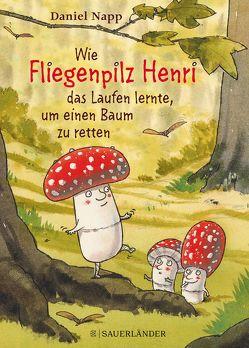 Wie Fliegenpilz Henri das Laufen lernte, um einem Baum das Leben zu retten von Napp,  Daniel