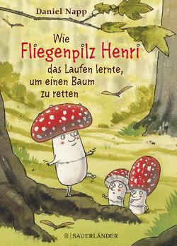 Wie Fliegenpilz Henri das Laufen lernte, um einen Baum zu retten von Napp,  Daniel