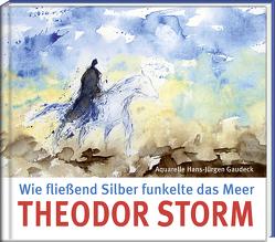 Wie fließend Silber funkelte das Meer von Gaudeck,  Hans-Jürgen, Storm,  Theodor
