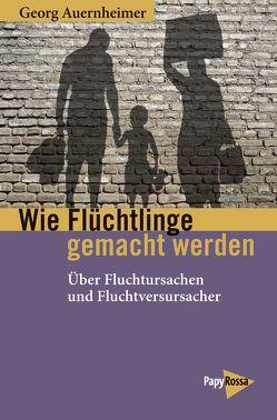 Wie Flüchtlinge gemacht werden von Auernheimer,  Georg