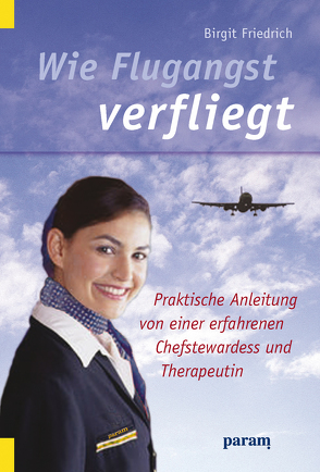 Wie Flugangst verfliegt von Friedrich,  Birgit