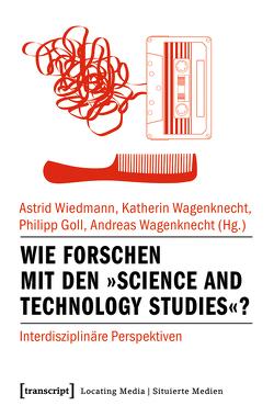 Wie forschen mit den »Science and Technology Studies«? von Goll,  Philipp, Wagenknecht,  Andreas, Wagenknecht,  Katherin, Wiedmann,  Astrid