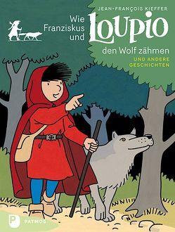 Wie Franziskus und Loupio den Wolf zähmen und andere Geschichten von Kieffer,  Jean-Francois