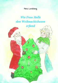 Wie Frau Holle den Weihnachtsbaum erfand von Landsberg,  Petra