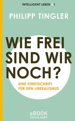 Wie frei sind wir noch? von Tingler,  Philipp