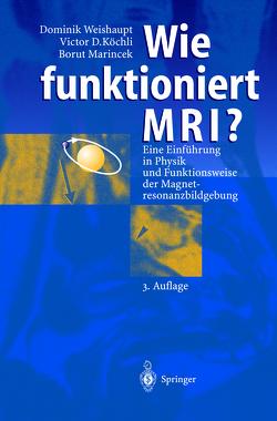 Wie funktioniert MRI? von Köchli,  Victor D., Marincek,  Borut, Weishaupt,  Dominik