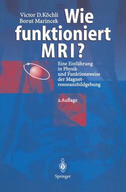 Wie funktioniert MRI? von Köchli,  Victor D., Marincek,  Borut