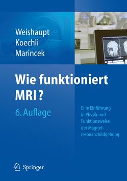 Wie funktioniert MRI? von Froehlich,  Johannes M., Köchli,  Victor D., Marincek,  Borut, Nanz,  Daniel, Prüßmann,  Klaas P., Weishaupt,  Dominik
