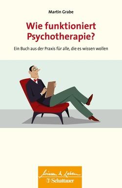 Wie funktioniert Psychotherapie? von Grabe,  Martin