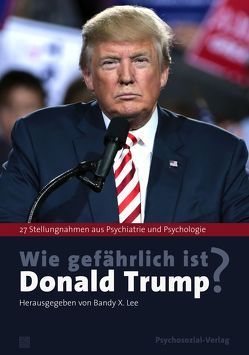 Wie gefährlich ist Donald Trump? von Chomsky,  Noam, Contarino Panning,  Jennifer, Covitz,  Howard H., Dodes,  Lance, Doherty,  William J., Fisher,  Edwin B., Friedman,  Henry J., Gartner,  John D, Gartrell,  Nanette, Gilligan,  James, Glass,  Leonard L., Herb,  James A., Jhueck,  Diane, Kessler,  Luba, Köstlin,  Irmela, Lee,  Bandy X., Lewis Herman,  Judith, Lifton,  Robert Jay, Malkin,  Craig, Mika,  Elisabeth, Mosbacher,  Dee, Reiss,  David M., Schröder,  Jürgen, Schwartz,  Tony, Sheehy,  Gail, Singer,  Thomas, Sword,  Rosemary, Tansey,  Michael J., Teng,  Betty P., West,  Harper, Wruble,  Steve, Zimbardo,  Philipp