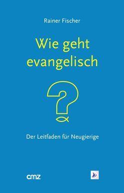 """Wie geht """"evangelisch""""? von Fischer,  Rainer"""